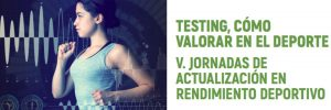V Jornadas de Actualización en rendimiento deportivo TESTING, CÓMO VALORAR EN EL DEPORTE