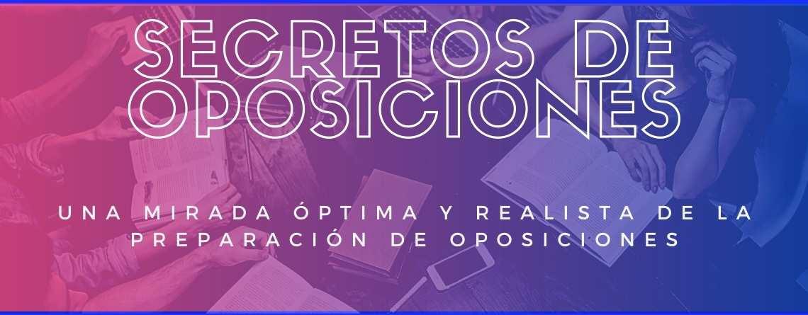 Secretos de oposiciones: Una mirada óptima y realista de la preparación de Oposiciones